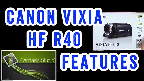 Canon Vixia HF R40 for YouTube Videos